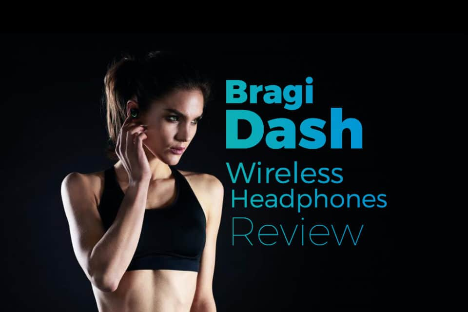 Bragi Dash Wireless Headphones Review