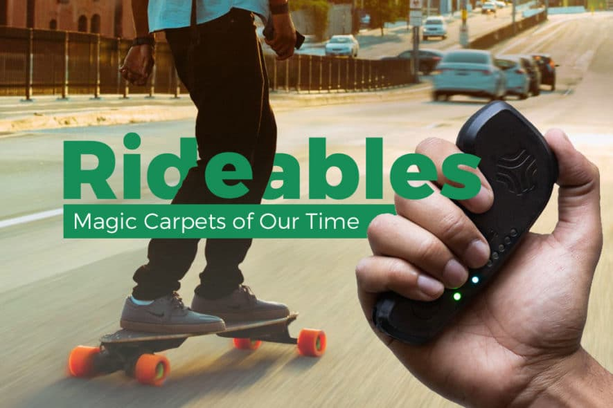 Rideables: The Most Promising Magic Carpets of Our Time