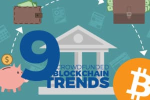 9 Crowdfunded Blockchain Trends Replacing Your Banking Services