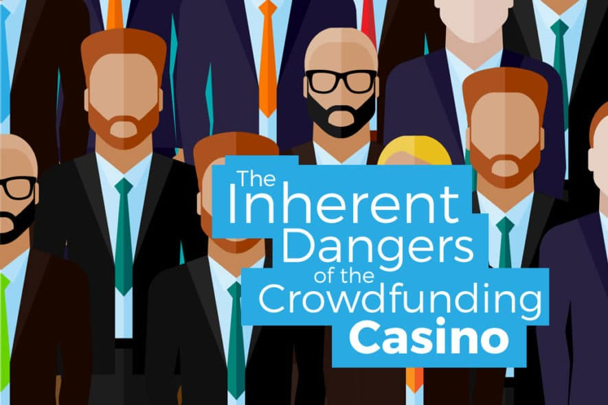 The Inherent Dangers of the Crowdfunding Casino