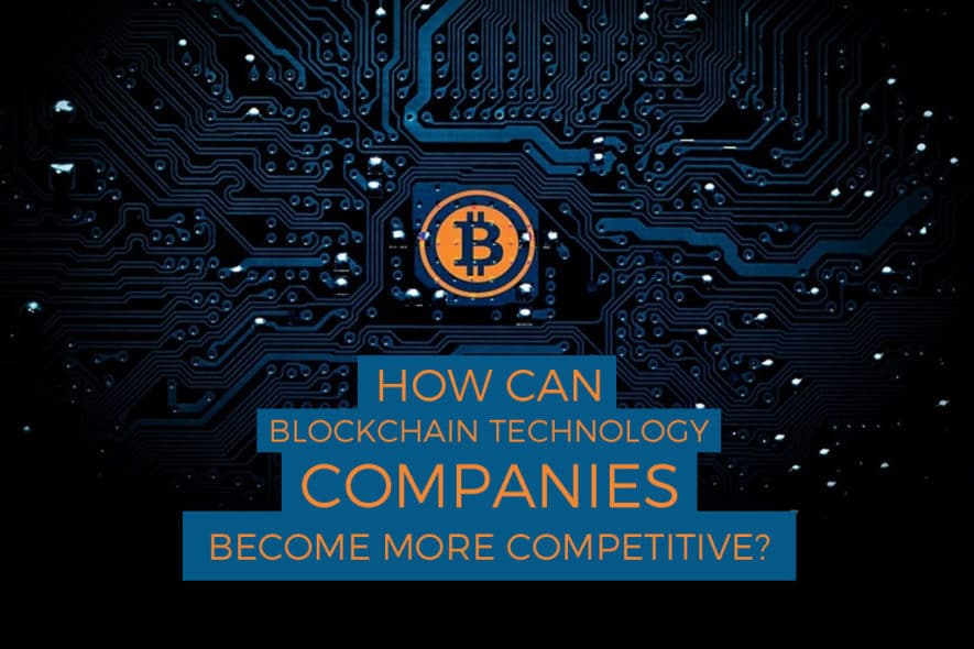 How Can Blockchain Technology Companies Become More Competitive?