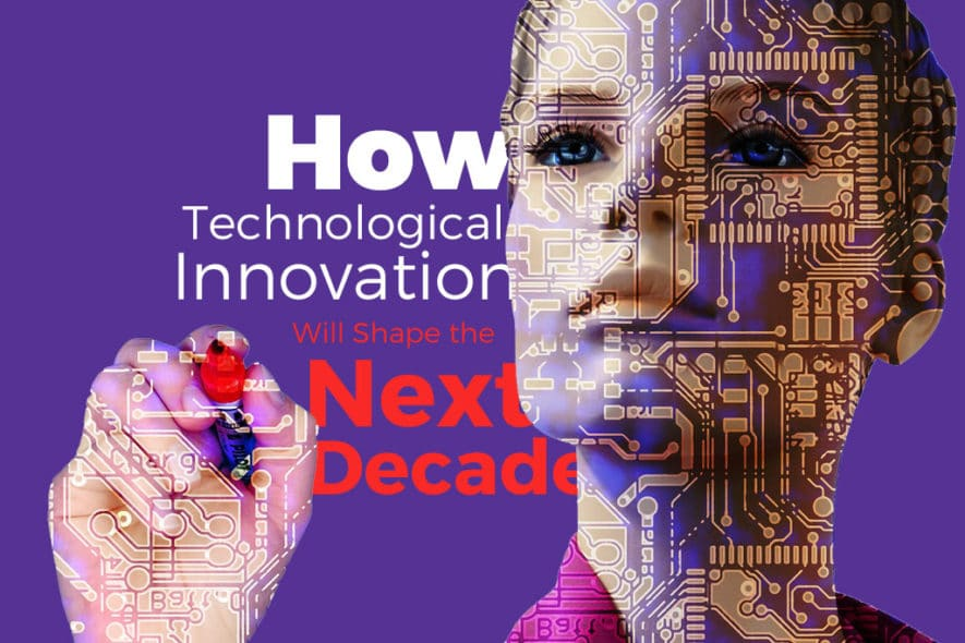 How Technological Innovation Will Shape the Next Decade