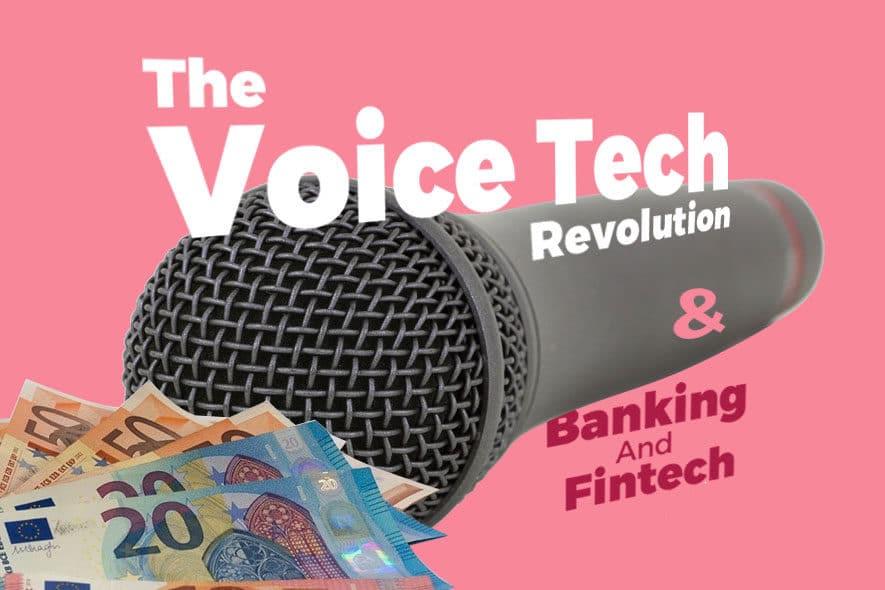 What Will The Voice Tech Revolution Mean For Banking And Fintech