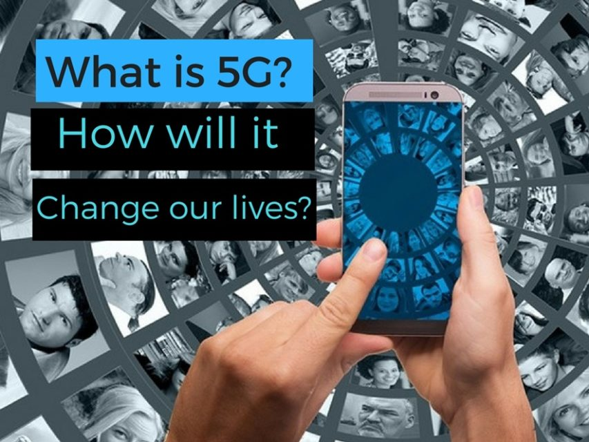 What is 5G and how will it change our lives