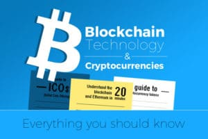 Everything you should know about the Blockchain Technology and Cryptocurrencies